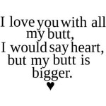 I Love You With All My Butt