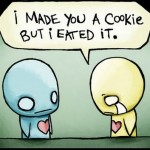 I made you a cookie but I eated it.