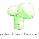 Maybe broccoli doesn't like you either.