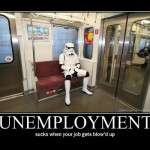 Unemployment sucks when your job gets blow'd up.