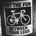 Put the fun between your legs.