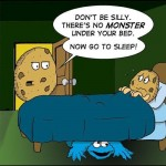 Don't Be Silly. There Is No Monster Under Your Bed.