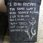 I Read Recipes The Same Way I Read Science Fiction…