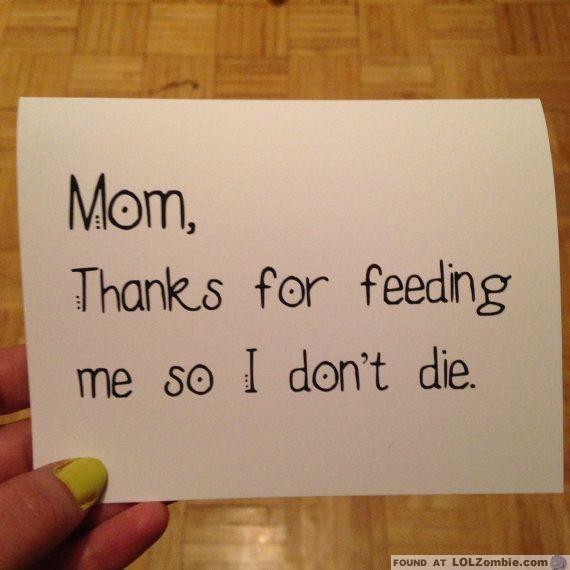 Mom Thanks For Feeding Me So I Don T Die