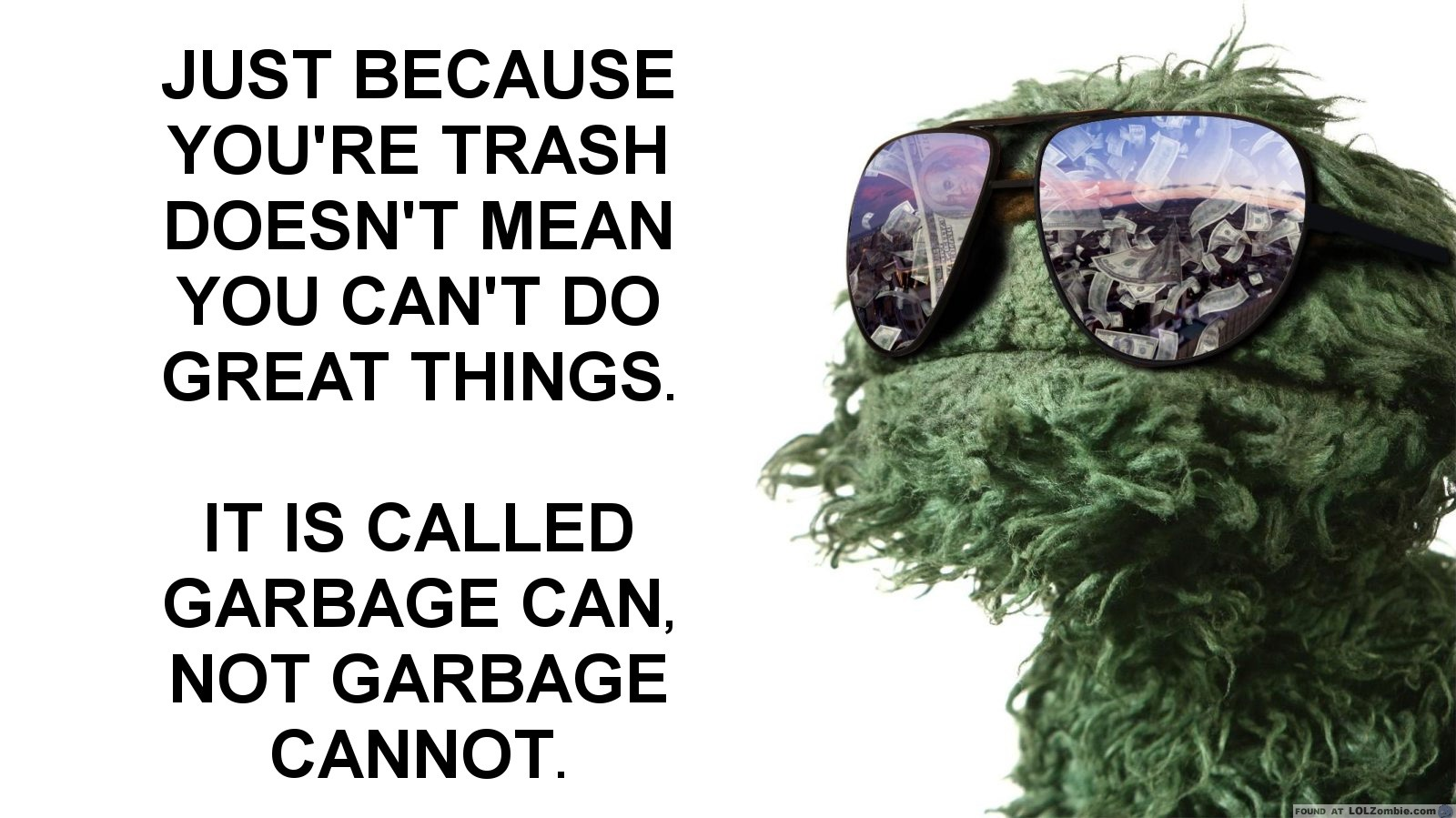 Just Because You're Trash Doesn't Mean You Can't Do Great